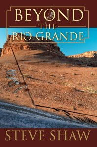 Beyond the Rio Grande by Steve Shaw
